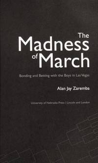 The Madness of March: Bonding and Betting with the Boys in Las Vegas by  Alan Jay Zaremba - Paperback - Advanced Readers Copy - 2009 - from Books Galore LLC (SKU: 102565)