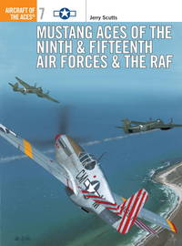Mustang Aces Of the Ninth and Fifteenth Air Forces and The Raf