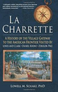 La Charrette: A History of the Village Gateway to the American Frontier Visited by Lewis and...