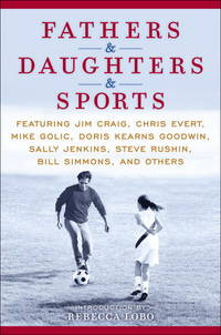 Fathers & Daughters & Sports: Featuring Jim Craig, Chris Evert, Mike Golic, Doris Kearns Goodwin, Sally Jenkins,… by ESPN  - Hardcover  - 2010-05-04  - from Once Upon a Time Books (SKU: mon0000242089)