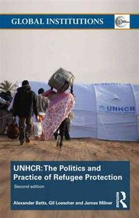 The United Nations High Commissioner for Refugees .   The Politics and  Practice of Refugee Protection
