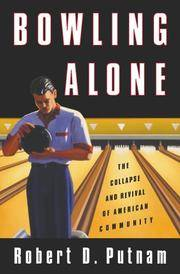 Bowling Alone: The Collapse and Revival of American Community by Robert D. Putnam - 2000