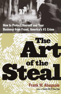 The Art of the Steal: How to Protect Yourself and Your Business from Fraud--America's #1 Crime