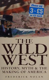 The Wild WestHistory, Myth  the Making Of America