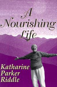 A Nourishing Life by Riddle, Katharine Parker - 1999