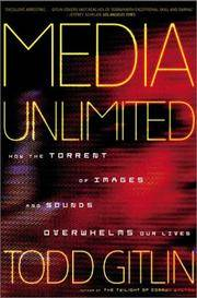 Media Unlimited: How the Torrent of Images and Sounds Overwhelms Our Lives by Gitlin, Todd - 2003