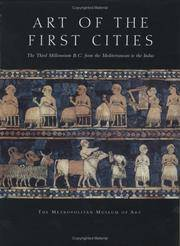 Art of the First Cities: The Third Millennium B.C. from the Mediterranean to the Indus...