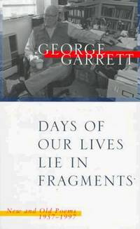 Days of Our Lives Lie in Fragments: New and Old Poems, 1957-1997