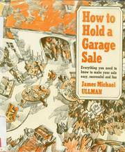 How To Hold A Garage Sale  --  Everything You Need to Know to Make Your Sale Easy, Successful and...