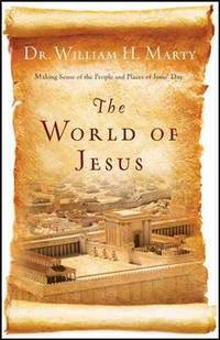 The World of Jesus: Making Sense of the People and Places of Jesus' Day
