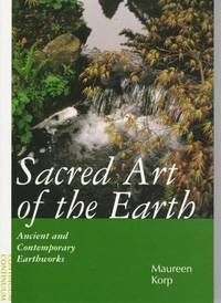 Sacred Art Of The Earth  Ancient And Contemporary Earthworks