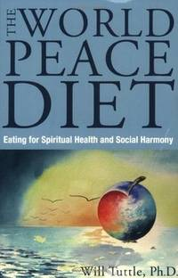 World Peace Diet: Eating for Spiritual Health and Social Harmony by Will Tuttle - Paperback - 2005 - from Adagio Books and Biblio.com