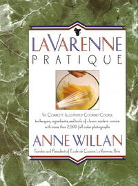 La Varenne Pratique: The Complete Illustrated Cooking Course Techniques, Ingredients, and Tools...