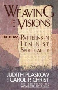 Weaving The Visions : New Patterns In Feminist Spirituality by  Carol P  Judith; Christ - Paperback - 1989 - from Squirreled Away Books and Biblio.com