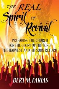 The Real Spirit of Revival: Preparing The Church For The Glory Of The Lord, The