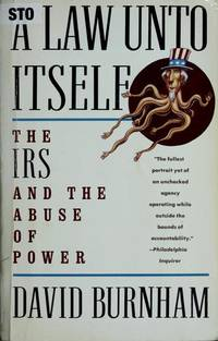 A Law Unto Itself: The IRS and the Abuse of Power.