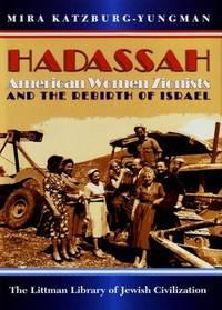 Hadassah: American Women Zionists and the Rebirth of Israel (Littman Library of Jewish...