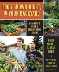 Food Grown Right, In Your Backyard: A Beginners Guide to Growing Crops at Home