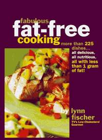 Fabulous Fat-free Cooking: More That 225 Dishes...all Delicious, All Nutritious, All with Less...