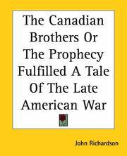 The Canadian Brothers, or The Prophecy Fulfilled a Tale Of the Late American War
