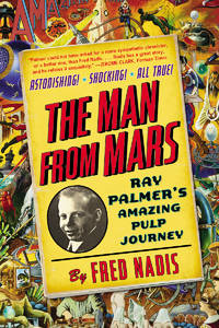The Man from Mars : Ray Palmer's Amazing Pulp Journey