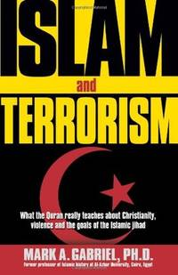 Islam And Terrorism: What the Quran really teaches about Christianity, violence and the goals of...