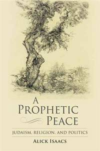 A prophetic peace : Judaism, religion, and Politics