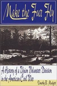 MAKE THE FUR FLY - A History of a Union Volunteer Division in the American Civil War