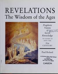 Revelations - the Wisdom of the Ages - Prophetic Visions and Secret Knowledge to Guide Us