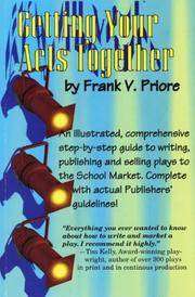 Getting Your Acts Together  An Illustrated, Comprehensive Step-By-Step  Guide to Writing, Publishing, and Selling Plays to the School Market.  Complete With Actual Publishers guide