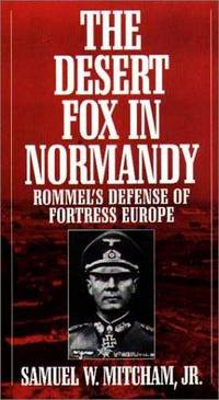 The Desert Fox in Normandy, Rommel's Defense of Fortress Europe