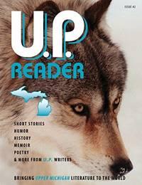 U.P. Reader -- Issue #2: Bringing Upper Michigan Literature to the World