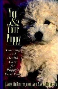 You & Your Puppy: Training and Health Care for Puppy's First Year