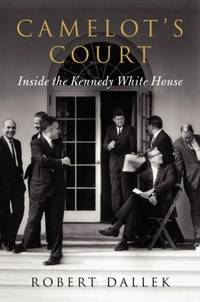 Camelot's Court: Inside the Kennedy White House  **SiGNED 1st Ed./1st Printing**