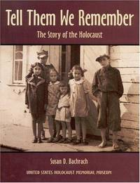 Tell Them We Remember: The Story of the Holocaust.