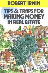 Tips & Traps for Making Money in Real Estate
