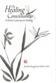 The Healing Consciousness: A Doctor's Journey to Healing.