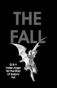 The Fall: Q & A Fallen Angel Tell The Story Of Satan's Fall