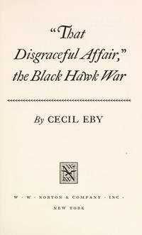 """""""That Disgraceful Affair,"""" the Black Hawk War"""