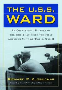 The U.s.s. Ward: An Operational History of the Ship That Fired the First American Shot of World...