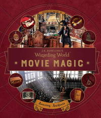 J.K. Rowlings Wizarding World: Movie Magic Volume Three: Amazing Artifacts