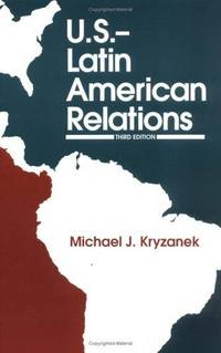 U.S.-Latin American Relations, 3rd Edition Kryzanek, Michael J