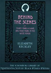 image of Behind the Scenes: Or, Thirty Years a Slave, and Four Years in the White House (The Schomburg Library of Nineteenth-Century Black Women Writers)