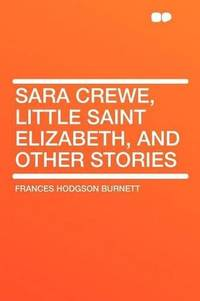 image of Sara Crewe, Little Saint Elizabeth, and Other Stories
