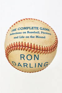 The Complete Game: Reflections on Baseball, Pitching, & Life on the Mound. [1st hardcover]