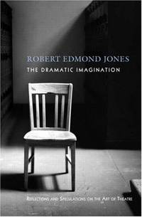 The Dramatic Imagination: Reflections and Speculations on the Art of the Theatre (Theatre Arts Book)