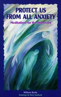 Protect Us from All Anxiety: Meditations for the Depressed (Solace for Survivors)
