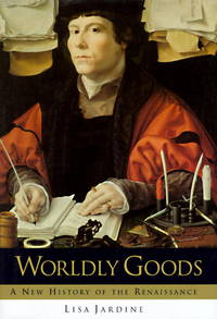 Wordly Goods A New History of the Renaissance