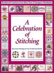 A Celebration of Stitching. A Special Collection of Needlecraft Creations from More Than 70 Designers Worldwide