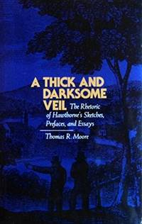 A Thick and Darksome Veil: The Rhetoric of Hawthorne's Sketches, Prefaces, and Essays